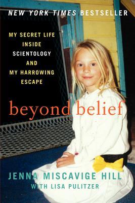 Beyond Belief: My Secret Life Inside Scientology and My Harrowing Escape - Hill, Jenna Miscavige