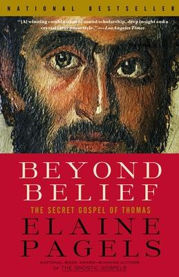 Beyond Belief: The Secret Gospel of Thomas - Pagels, Elaine