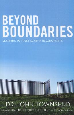 Beyond Boundaries: Learning to Trust Again in Relationships - Townsend, John, Dr., and Townsend, John Sims, Dr., and Townsend, Dr John