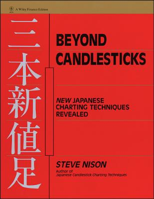 Beyond Candlesticks: New Japanese Charting Techniques Revealed - Nison, Steve