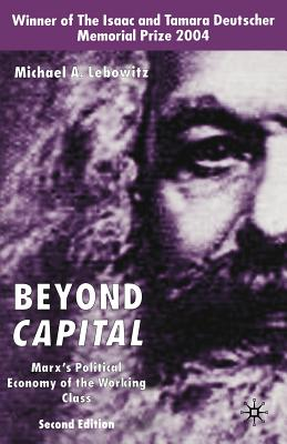 Beyond Capital: Marx's Political Economy of the Working Class - Lebowitz, M