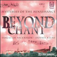 Beyond Chant: Mysteries of the Renaissance - Voices of Ascension Chorus & Orchestra; Dennis Keene (conductor)