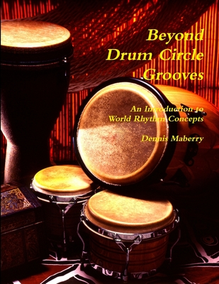 Beyond Drum Circle Grooves: An Introduction to World Rhythm Concepts - Maberry, Dennis