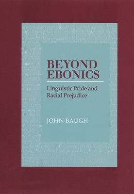 Beyond Ebonics: Linguistic Pride and Racial Prejudice - Baugh, John