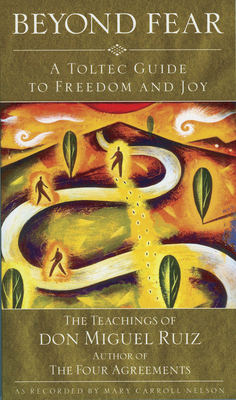 Beyond Fear: A Toltec Guide to Freedom and Joy - Ruiz, Don Miguel