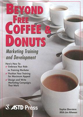 Beyond Free Coffee & Donuts: Marketing Training and Development - Oberstein, Sophie, and Alleman, Jan