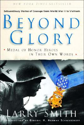 Beyond Glory: Medal of Honor Heroes in Their Own Words - Smith, Larry