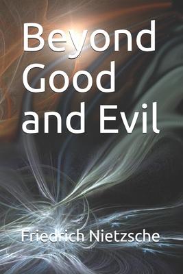 Beyond Good and Evil - Nietzsche, Friedrich Wilhelm