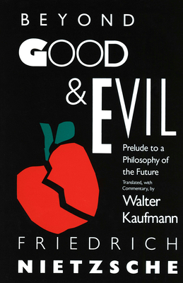 Beyond Good & Evil: Prelude to a Philosophy of the Future - Nietzsche, Friedrich Wilhelm, and Kaufmann, Walter (Translated by)