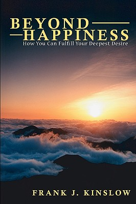 Beyond Happiness: How You Can Fulfill Your Deepest Desire - Kinslow, Frank Joseph