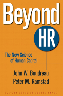 Beyond HR: The New Science of Human Capital - Boudreau, John W, Professor, and Ramstad, Peter M