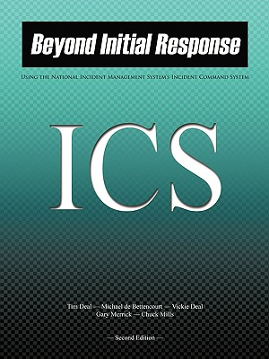 Beyond Initial Response: Using the National Incident Management System Incident Command System - Deal, Tim, and De Bettencourt, Michael, and Deal, Vickie