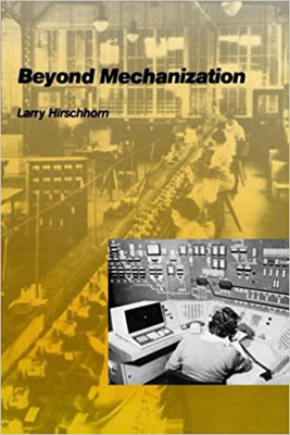 Beyond Mechanization: Work and Technology in a Postindustrial Age - Hirschhorn, Larry