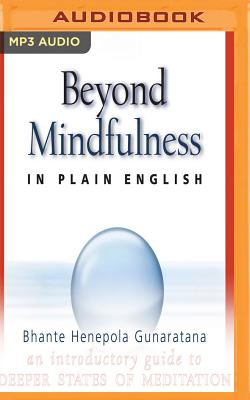 Beyond Mindfulness in Plain English: An Introductory Guide to Deeper States of Meditation - Gunarantana, Bhante Henepola, and Peddicord, John, and Al-Kaisi, Fajer (Read by)