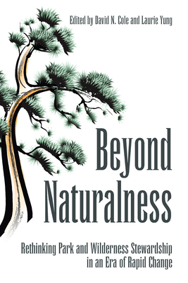 Beyond Naturalness: Rethinking Park and Wilderness Stewardship in an Era of Rapid Change - Cole, David N (Editor), and Yung, Laurie (Editor)