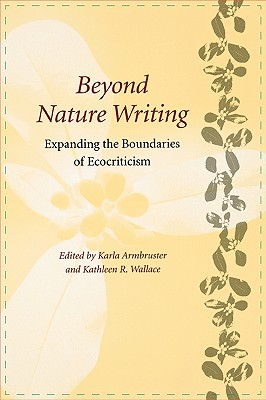 Beyond Nature Writing: Expanding the Boundaries of Ecocriticism - Armbruster, Karla M (Editor)