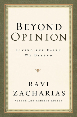 Beyond Opinion: Living the Faith We Defend - Zacharias, Ravi