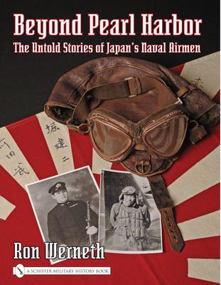 Beyond Pearl Harbor: the Untold Stories of Japan's Naval Airmen - Wemeth, Ron
