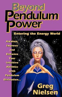 Beyond Pendulum Power - Neilson, Greg, and Nielsen, Greg, and Ackerman, Carol (Illustrator)