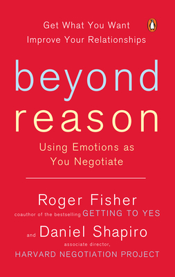 Beyond Reason: Using Emotions as You Negotiate - Fisher, Roger, and Shapiro, Daniel