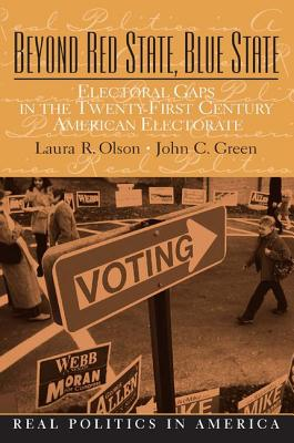 Beyond Red State, Blue State: Electoral Gaps in the Twenty-First Century American Electorate - Olson, Matthew H, and Green, John