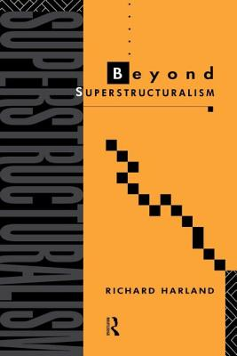Beyond Superstructuralism - Harland, Richard, and Harland, R
