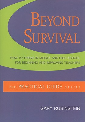 Beyond Survival: How to Thrive in Middle and High School for Beginning and Improving Teachers - Rubinstein, Gary