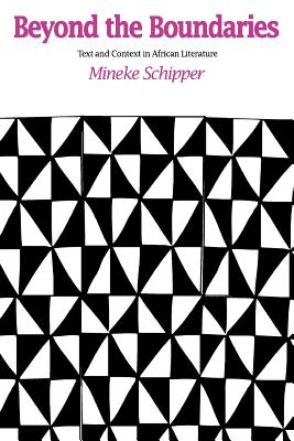 Beyond the Boundaries: Text and Context in African Literature - Schipper, Mineke