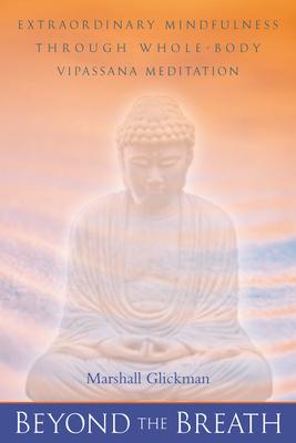 Beyond the Breath: Extrordinary Mindfulness Through Whole Body Vipassana Meditation - Glickman, Marshall