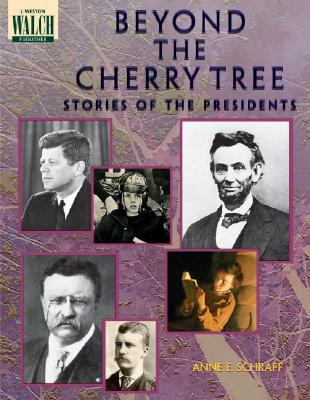 Beyond the Cherry Tree: Stories of the Presidents - Schraff, Anne E