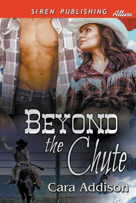 Beyond the Chute (Siren Publishing Allure) - Addison, Cara