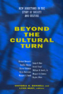 Beyond the Cultural Turn - Bonnell, Victoria E (Editor), and Hunt, Lynn (Editor), and White, Hayden, Professor (Afterword by)
