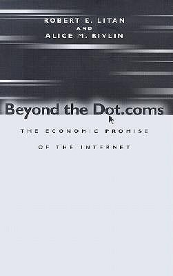 Beyond the Dot.Coms: The Economic Promise of the Internet - Litan, Robert E, and Rivlin, Alice M