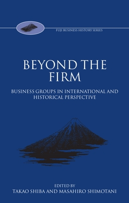 Beyond the Firm: Business Groups in International and Historical Perspective - Shiba, Shimotani, and Shimotani, Masahiro (Editor), and Shiba, Takao (Editor)