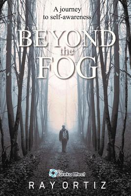 Beyond The Fog: A journey to self-awareness - Ortiz, Ray