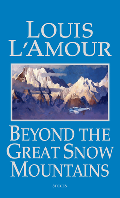 Beyond the Great Snow Mountains - L'Amour, Louis