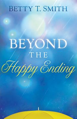 Beyond the Happy Ending - Smith, Betty T
