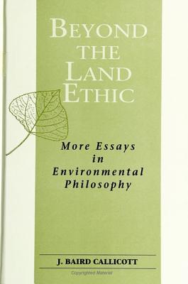 Beyond the Land Ethic: More Essays in Environmental Philosophy - Callicott, J Baird