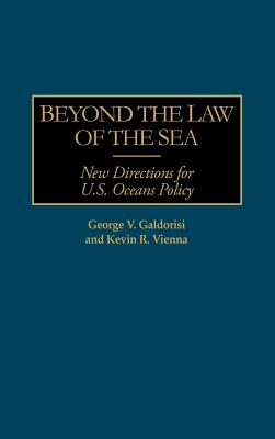 Beyond the Law of the Sea: New Directions for U.S. Oceans Policy - Galdorisi, Goerge V
