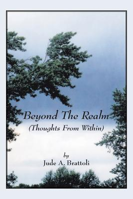 Beyond the Realm: (Thoughts from Within) - Brattoli, Jude A