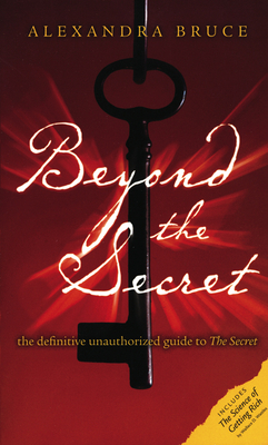 Beyond the Secret: The Definitive Unauthorized Guide to the Secret - Bruce, Alexandra
