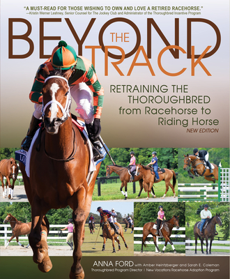 Beyond the Track: Retraining the Thoroughbred from Racecourse to Riding Horse - Ford, Anna Morgan, and Heintzberger, Amber, and Morris, George (Foreword by)