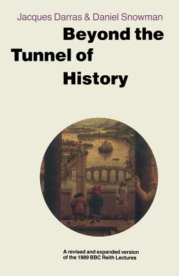 Beyond the Tunnel of History: A Revised and Expanded Version of the 1989 BBC Reith Lectures - Snowman, Daniel (Editor), and Darras, Jacques