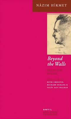 Beyond the Walls: Selected Poems - Hikmet, Nazim, and McKane, Richard (Translated by), and Christie, Ruth (Translated by)