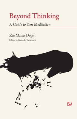Beyond Thinking: A Guide to Zen Meditation - Dogen