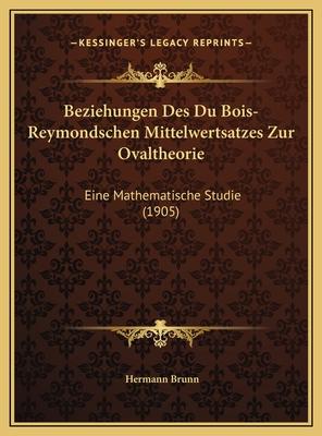 Beziehungen Des Du Bois-Reymondschen Mittelwertsatzes Zur Ovaltheorie: Eine Mathematische Studie (1905) - Brunn, Hermann