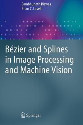 Bezier and Splines in Image Processing and Machine Vision - Biswas, Sambhunath