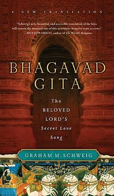 Bhagavad Gita: The Beloved Lord's Secret Love Song - Schweig, Graham M