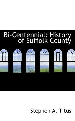 Bi-Centennial: History of Suffolk County - Titus, Stephen A