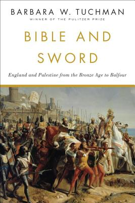 Bible and Sword: England and Palestine from the Bronze Age to Balfour - Tuchman, Barbara W